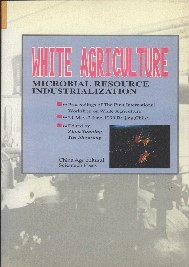 White Agriculture: Microbial Resources Industrialization—Proceeding of the First International Workshop on White Agriculture