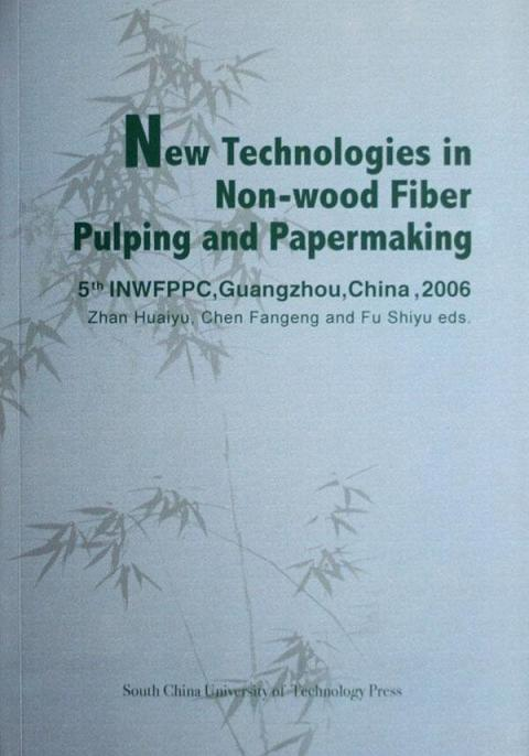 New Technologies in Non-wood Fiber Pulping and Papermaking: 5th INWFPPC, Guangzhou, China 2006