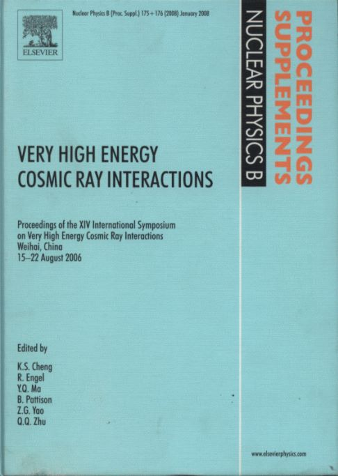 Very High Energy Cosmic Ray Interactions – Proceedings of the XIV International Symposium on Very High Energy Cosmic Ray Interactions Weihai, China, August 2006 (Nuclear Physics B Proceedings Supplements 175+176)