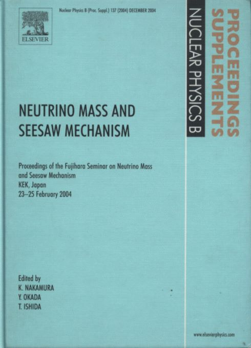Neutrino Mass and Seesaw Mechanism—Proceedings of the Fujihara Seminar on Neutrino Mass and Seesaw Mechanism (KEK, Japan, February 2004) (Nuclear Physics B Proceedings supplements 137)