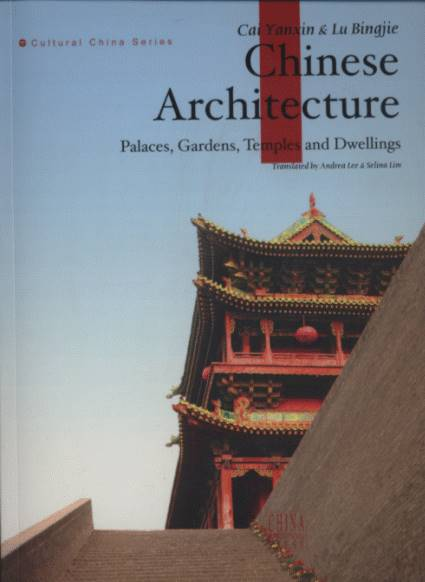 Chinese Architecture:Palaces,Gardens, Temples and Dwellings-Cultural China Series