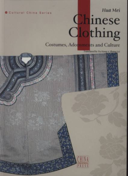 Chinese Clothing: Costumes, Adornments and Culture - Cultural China Series