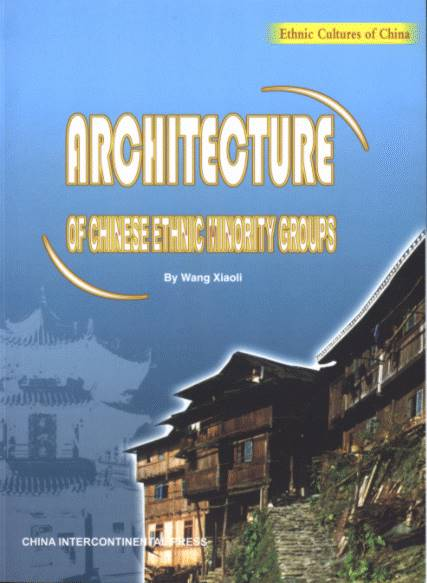 Architecture of Chinese Ethnic Minority Groups -Ethnic Cultures of China